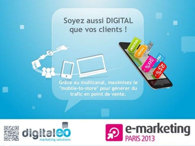 """Soyez aussi DIGITAL  que vos clients !Grâce au multicanal, maximisez le""""mobile-to-store"""" pour générer du    trafic en poin..."""