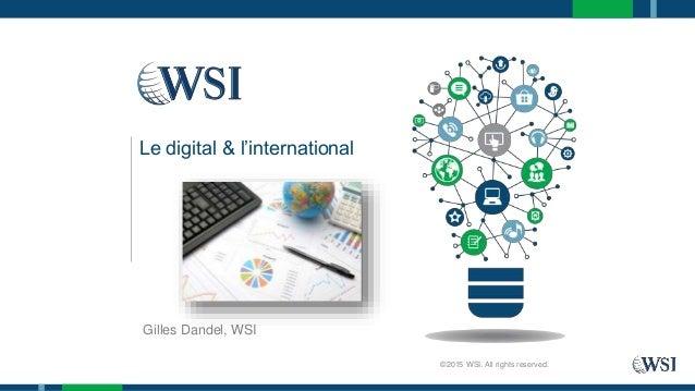 Gilles Dandel, WSI ©2015 WSI. All rights reserved. Le digital & l'international