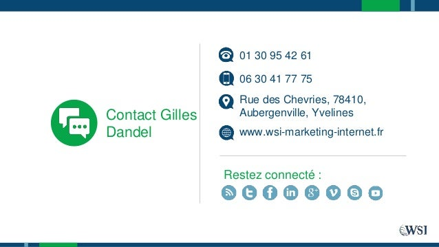 Contact Gilles Dandel 06 30 41 77 75 Rue des Chevries, 78410, Aubergenville, Yvelines www.wsi-marketing-internet.fr Restez...