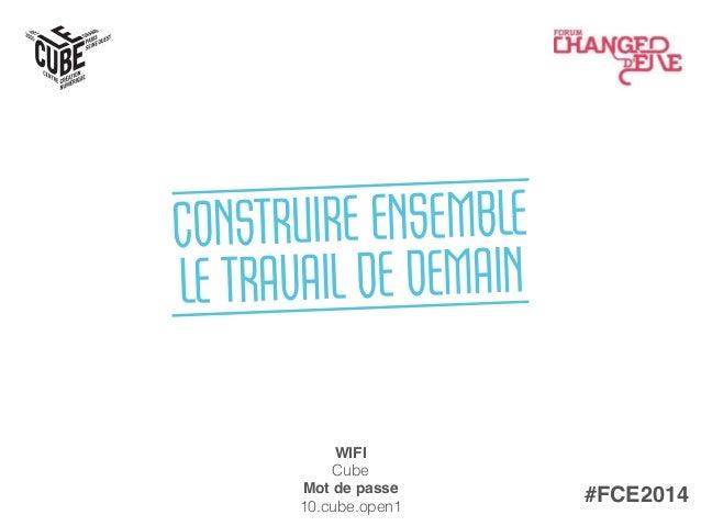 CONSTRUIRE ENSEMBLE  LE TRAVAIL DE DEMAIN WIFI  Cube Mot de passe  10.cube.open1 #FCE2014