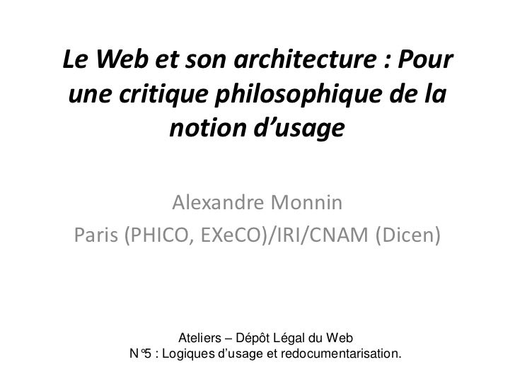 Le Web et son architecture : Pourune critique philosophique de la         notion d'usage            Alexandre Monnin Paris...