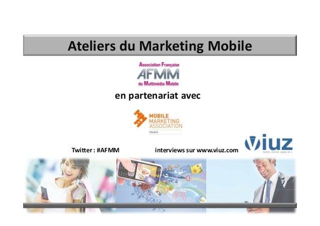 AteliersduMarketingMobileenpartenariatavecTwitter :#AFMM interviewssurwww.viuz.com