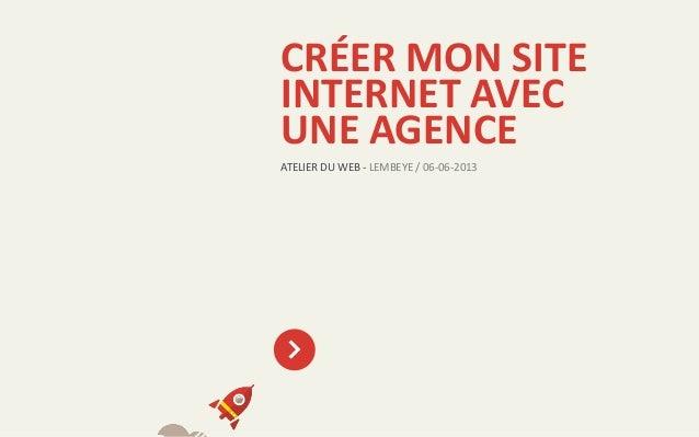 ATELIER DU WEB - LEMBEYE / 06-06-2013CRÉER MON SITEINTERNET AVECUNE AGENCE