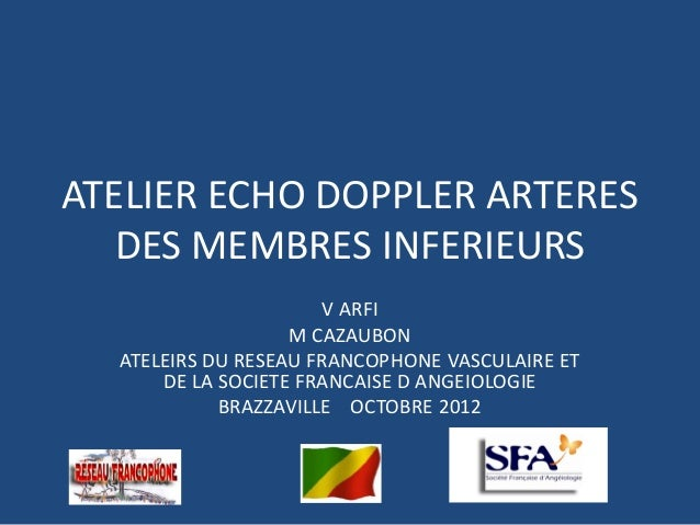 ATELIER ECHO DOPPLER ARTERESDES MEMBRES INFERIEURSV ARFIM CAZAUBONATELEIRS DU RESEAU FRANCOPHONE VASCULAIRE ETDE LA SOCIET...