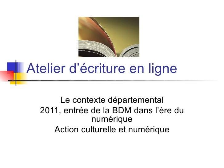 Atelier d'écriture en ligne       Le contexte départemental  2011, entrée de la BDM dans l'ère du               numérique ...