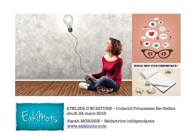 ATELIER D'ECRITURE – Collectif Princesses Re+Belles Jeudi 24 mars 2016  Sarah MORISSE – Rédactrice indépendante www.exkimo...