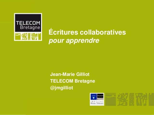 Écritures collaboratives      pour apprendre       Jean-Marie Gilliot       TELECOM Bretagne       @jmgilliotUBO - URAFF