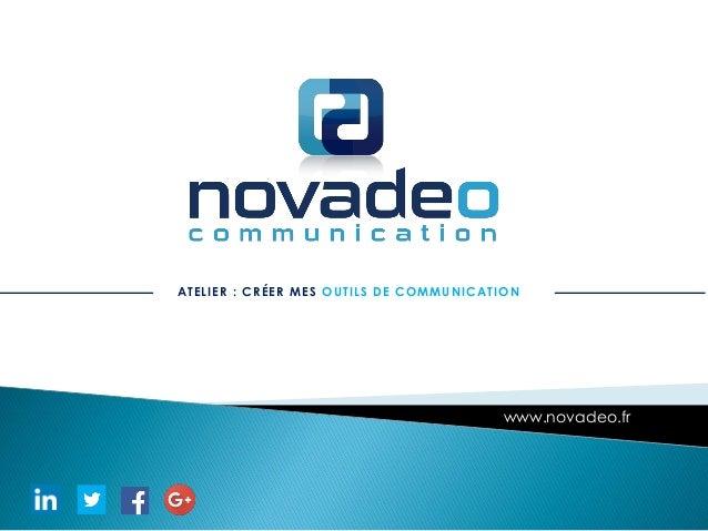 ATELIER : CRÉER MES OUTILS DE COMMUNICATION www.novadeo.fr