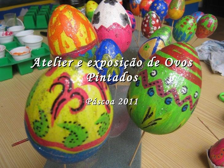 Atelier e exposição de Ovos Pintados Páscoa 2011