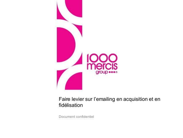 Document confidentiel Faire levier sur l'emailing en acquisition et en fidélisation
