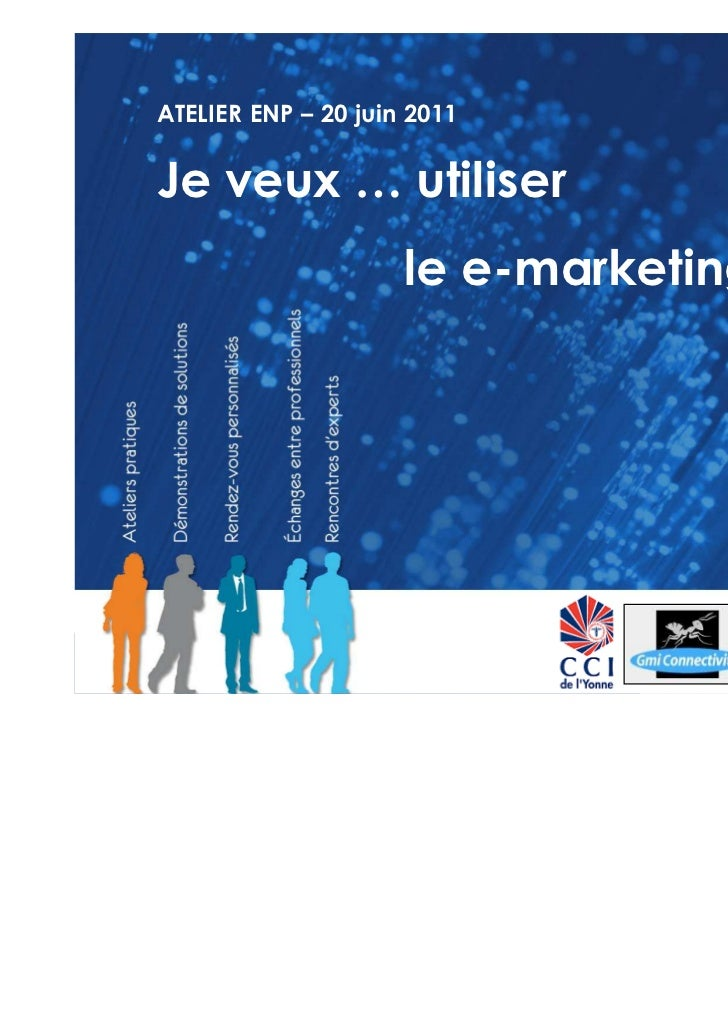 ATELIER ENP – 20 juin 2011Je veux … utiliser                     le e-marketing !