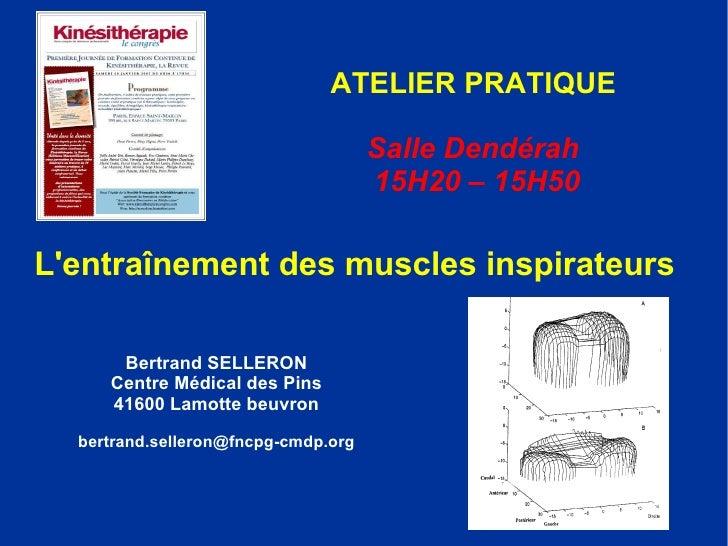 ATELIER PRATIQUE L'entraînement des muscles inspirateurs Bertrand SELLERON Centre Médical des Pins 41600 Lamotte beuvron [...