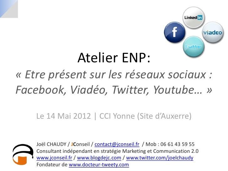Atelier ENP:« Etre présent sur les réseaux sociaux :Facebook, Viadéo, Twitter, Youtube… »    Le 14 Mai 2012 | CCI Yonne (S...