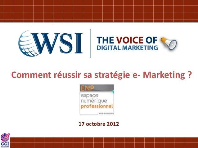 Comment réussir sa stratégie e- Marketing ?                17 octobre 2012