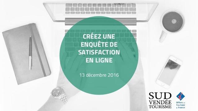 CRÉEZ UNE ENQUÊTE DE SATISFACTION EN LIGNE 13 décembre 2016