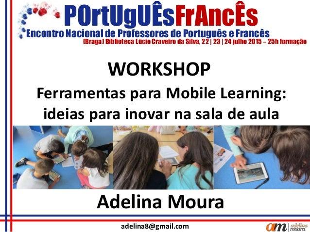 POrtUgUÊsFrAncÊs (Braga) Biblioteca Lúcio Craveiro da Silva, 22 | 23 | 24 julho 2015 – 25h formação Encontro Nacional de P...