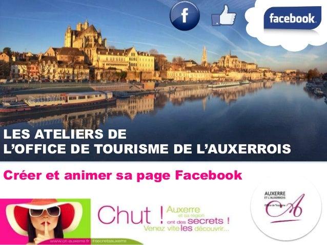 LES ATELIERS DE L'OFFICE DE TOURISME DE L'AUXERROIS Créer et animer sa page Facebook