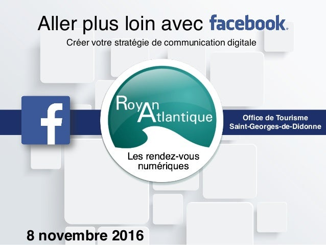 Office de Tourisme Saint-Georges-de-Didonne Aller plus loin avec Créer votre stratégie de communication digitale 8 novembre...