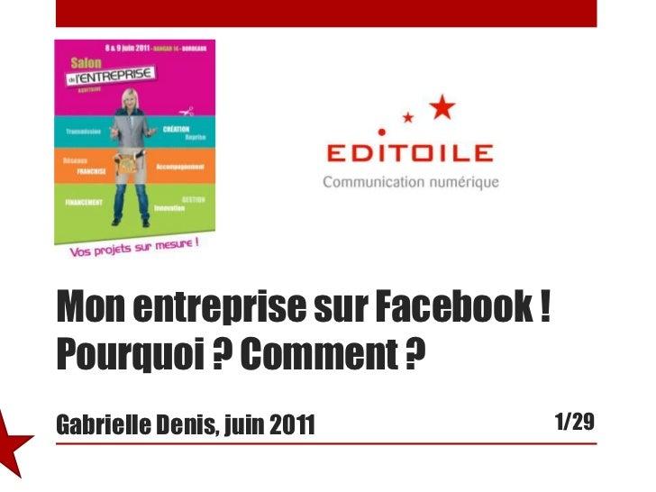 Mon entreprise sur Facebook ! Pourquoi ? Comment ?Gabrielle Denis, juin 2011<br />1/29<br />