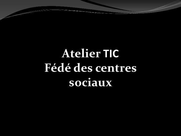 Atelier TIC Fédé des centres     sociaux