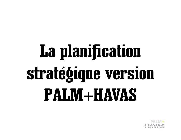 La planification stratégique version    PALM+HAVAS