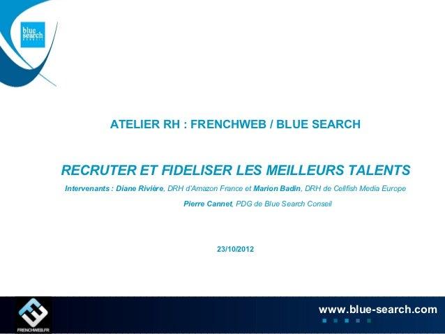 ATELIER RH : FRENCHWEB / BLUE SEARCHRECRUTER ET FIDELISER LES MEILLEURS TALENTSIntervenants : Diane Rivière, DRH d'Amazon ...