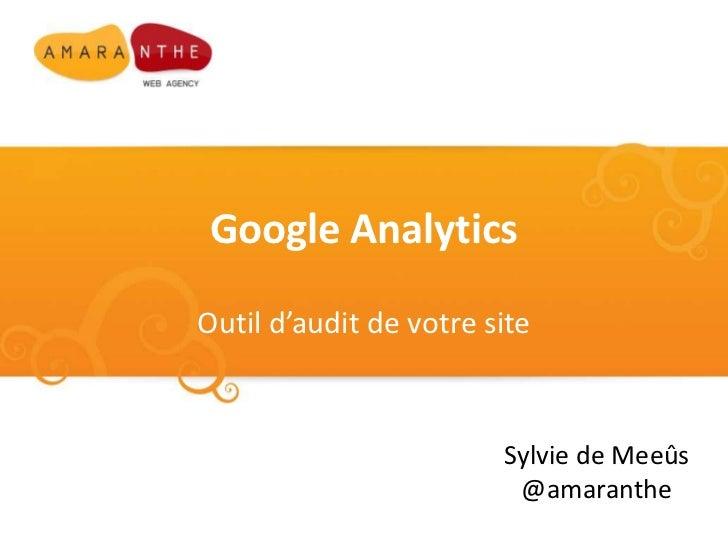 Google Analytics<br />Outil d'audit de votre site<br />Sylvie de Meeûs<br />@amaranthe<br />