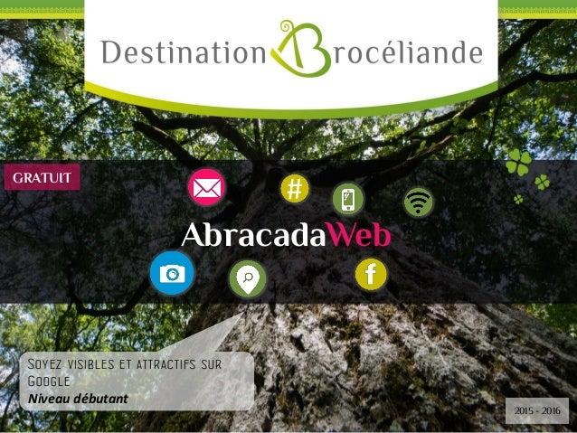 # AbracadaWeb * Soyez visibles et attractifs sur Google Niveau débutant 2015 - 2016 GRATUIT