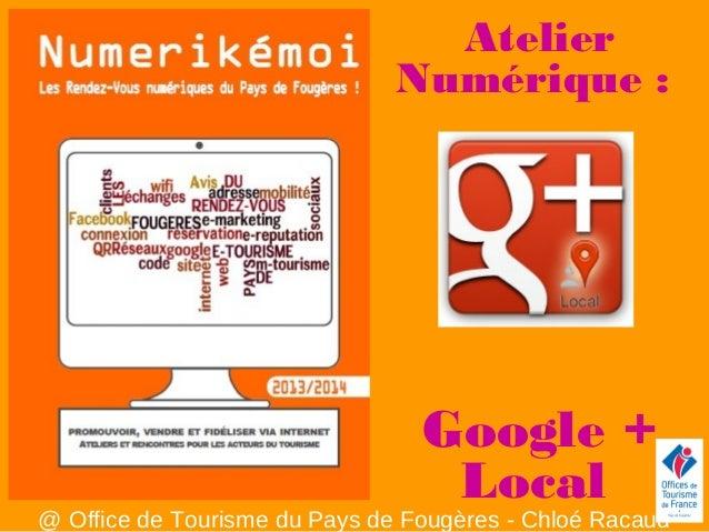 Atelier Numérique : Google + Local @ Office de Tourisme du Pays de Fougères - Chloé Racaud