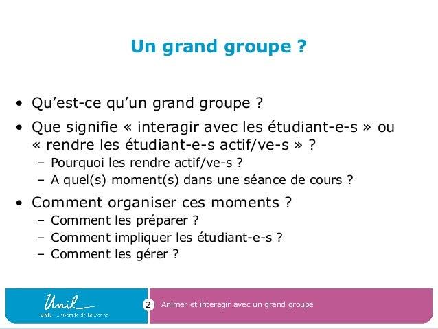 Animer et interagir avec un grand groupe2 Un grand groupe ? • Qu'est-ce qu'un grand groupe ? • Que signifie « interagir av...