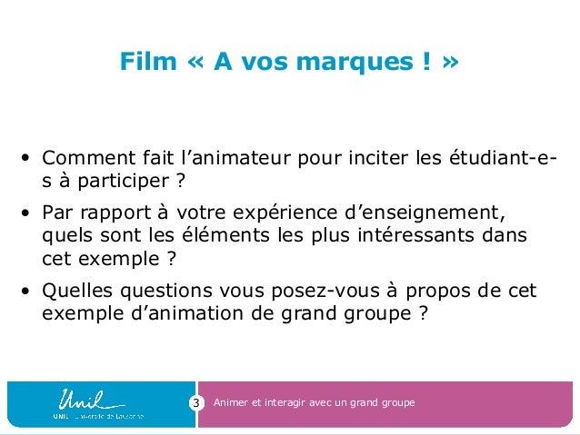 Film « A vos marques ! » • Comment fait l'animateur pour inciter les étudiant-e- s à participer ? • Par rapport à votre ex...