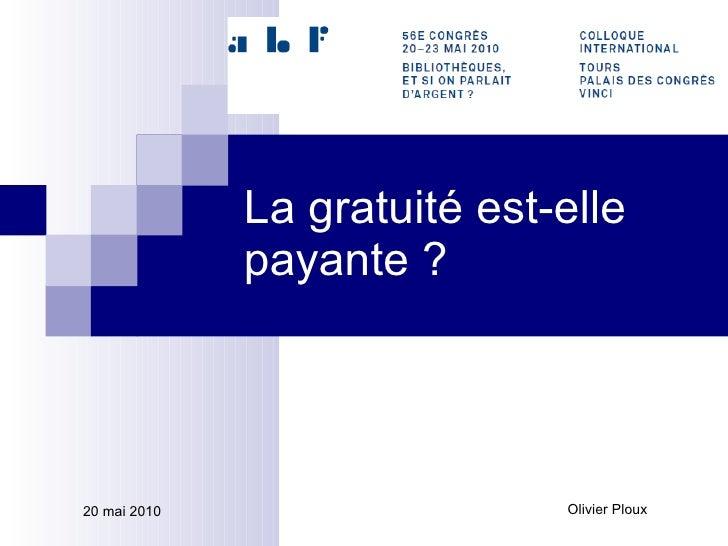 La gratuité est-elle payante ? 20 mai 2010 Olivier Ploux