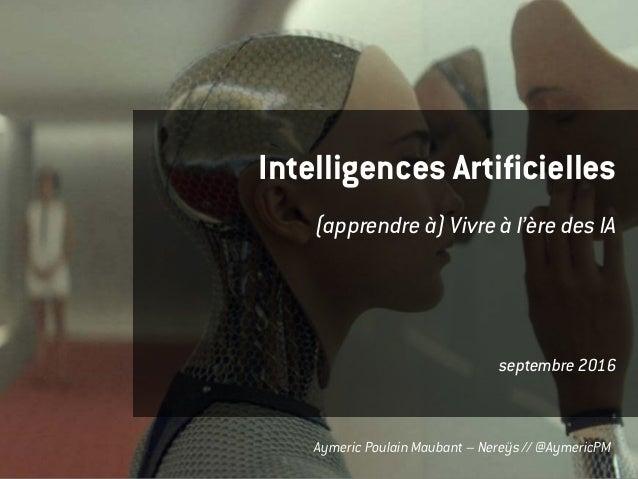 Aymeric Poulain Maubant – Nereÿs // @AymericPM Intelligences Artificielles (apprendre à) Vivre à l'ère des IA septembre 20...