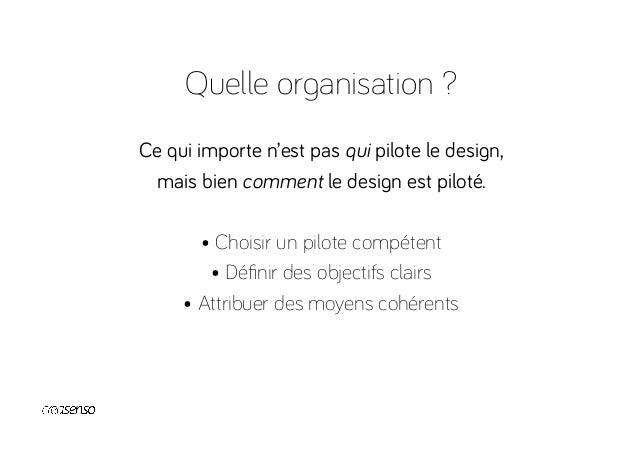 Quelle organisation ? Le pilote est le partenaire du designer DesignerPilote Valider Challenger Synthétiser Formaliser Pro...