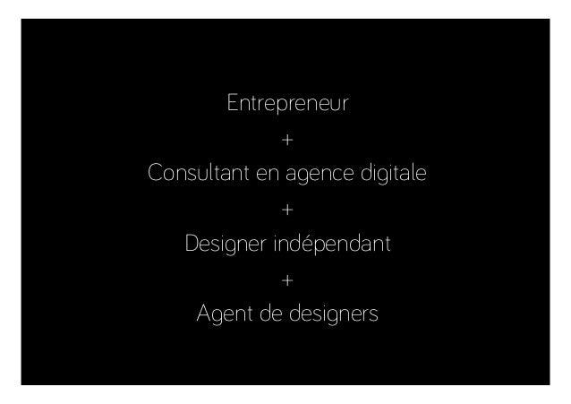 Entrepreneur + Consultant en agence digitale + Designer indépendant + Agent de designers