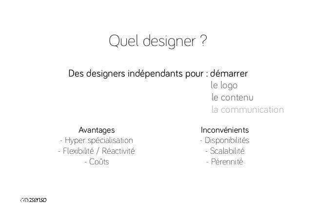 Quel designer ? Des agences extérieures pour : se développer Avantages -Transversalité -Scalabilité -Pro-activité Incon...