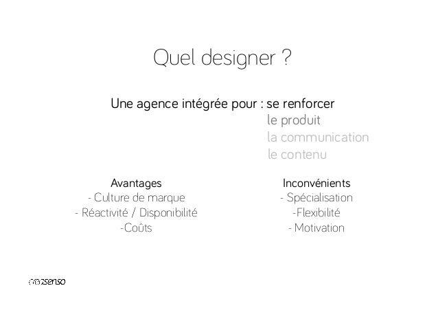 Quel designer ? La sélection du designer est la phase la plus importante. Bons critères : -Spécialité -Expérience -Styl...