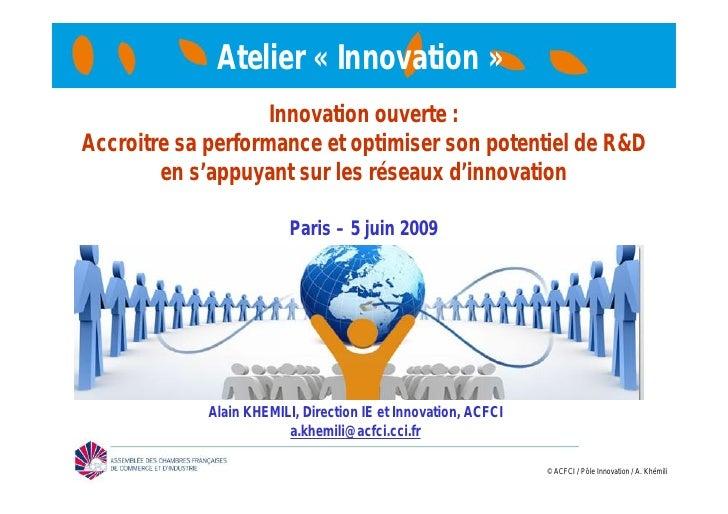 Atelier « Innovation »                    Innovation ouverte :Accroitre sa performance et optimiser son potentiel de R&D  ...