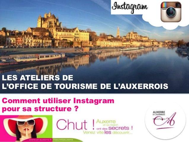 LES ATELIERS DE L'OFFICE DE TOURISME DE L'AUXERROIS Comment utiliser Instagram pour sa structure ?