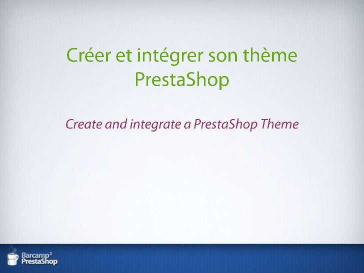 Créer et intégrer son thème PrestaShopCreate and integrate a PrestaShopTheme<br />