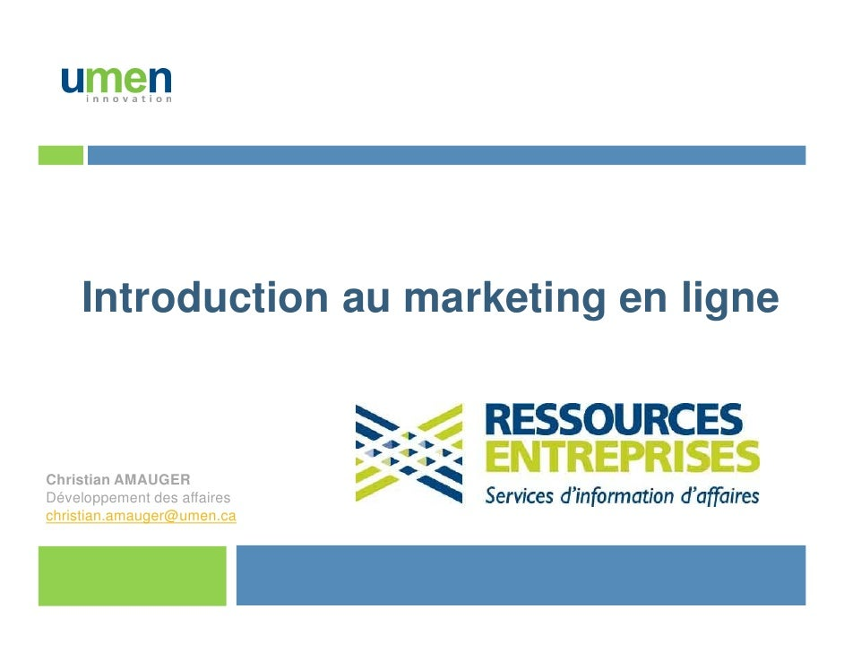 Introduction au marketing en ligne<br />Christian AMAUGERDéveloppement des affaireschristian.amauger@umen.ca<br />