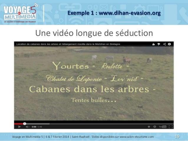 Exemple 1 : www.dihan-evasion.org  Une vidéo longue de séduction  Voyage en Multimédia 5   6 & 7 Février 2014   Saint-Raph...