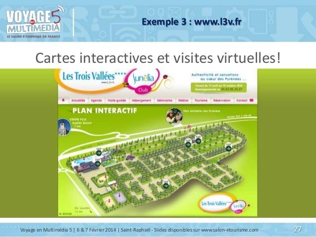 Exemple 3 : www.l3v.fr  Cartes interactives et visites virtuelles!  Voyage en Multimédia 5   6 & 7 Février 2014   Saint-Ra...