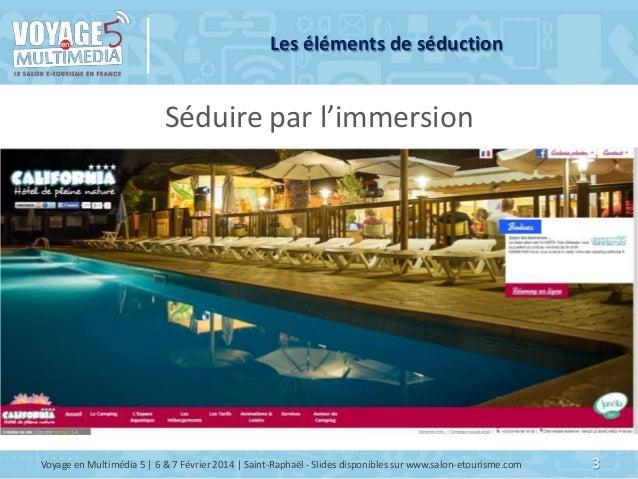 Les éléments de séduction  Séduire par l'immersion  Voyage en Multimédia 5   6 & 7 Février 2014   Saint-Raphaël - Slides d...