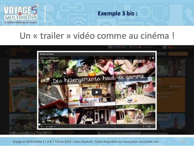 Exemple 3 bis :  Un « trailer » vidéo comme au cinéma !  Voyage en Multimédia 5   6 & 7 Février 2014   Saint-Raphaël - Sli...