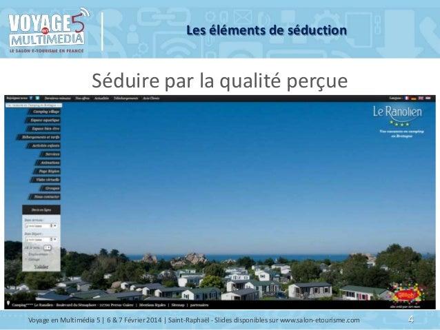 Les éléments de séduction  Séduire par la qualité perçue  Voyage en Multimédia 5   6 & 7 Février 2014   Saint-Raphaël - Sl...