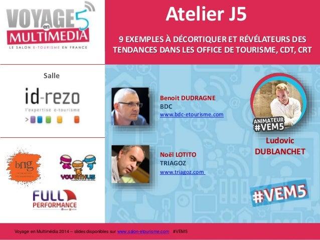 Voyage en Multimédia 2014 – slides disponibles sur www.salon-etourisme.com #VEM5 Salle Noël LOTITO TRIAGOZ www.triagoz.com...