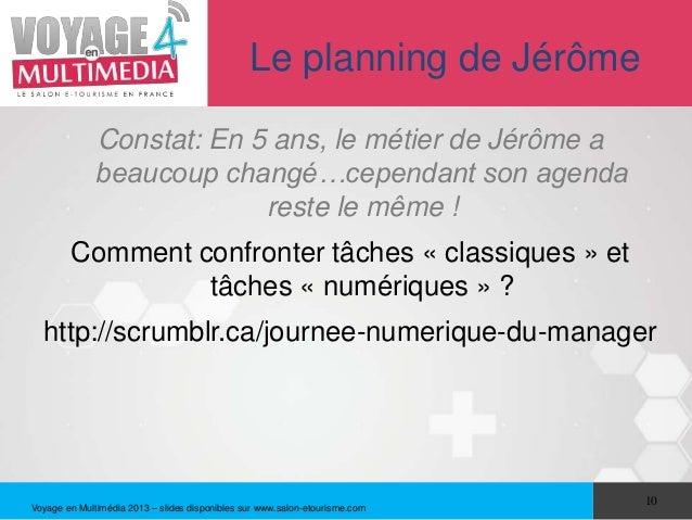 Le planning de Jérôme              Constat: En 5 ans, le métier de Jérôme a              beaucoup changé…cependant son age...