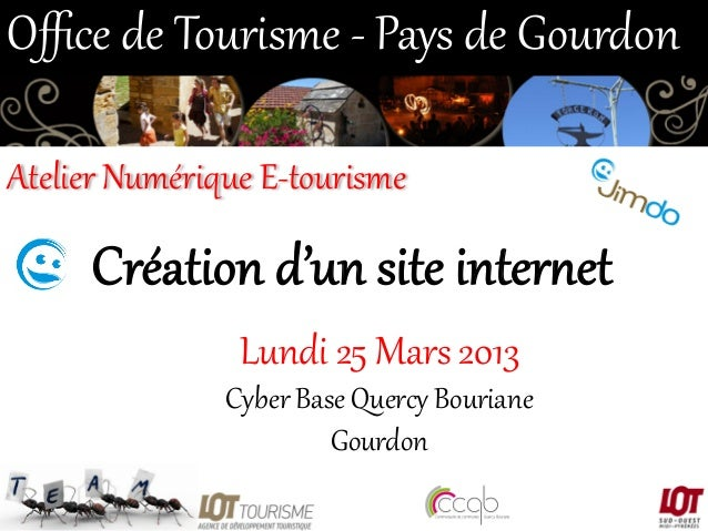 Office de Tourisme -‐ Pays de Gourdon  Atelier Numérique E-‐tourisme   Création d'un site inter/et  Lundi 2...