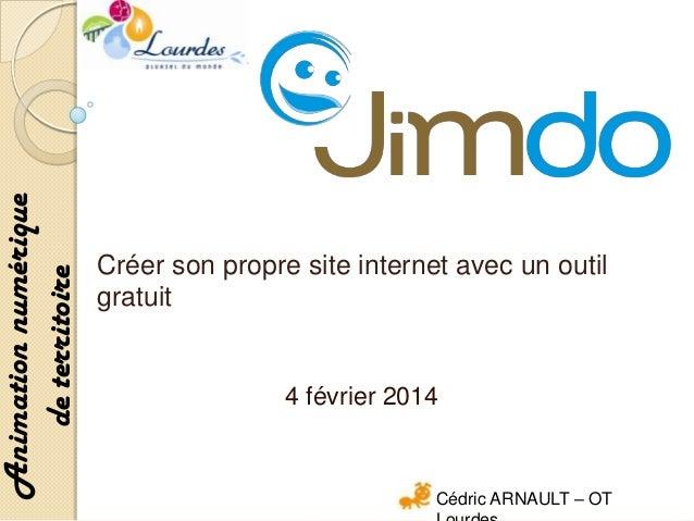Animation numérique de territoire  Créer son propre site internet avec un outil gratuit  4 février 2014  Cédric ARNAULT – ...